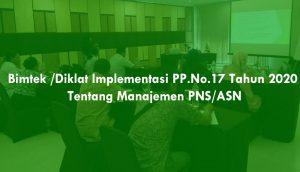 Bimtek/Diklat Implementasi PP.No.17 Tahun 2020 tentang Manajemen PNS/ASN
